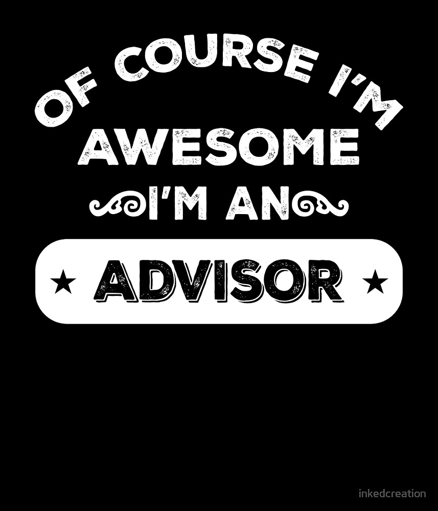 OF COURSE I'M AWESOME I'M AN ADVISOR by inkedcreation