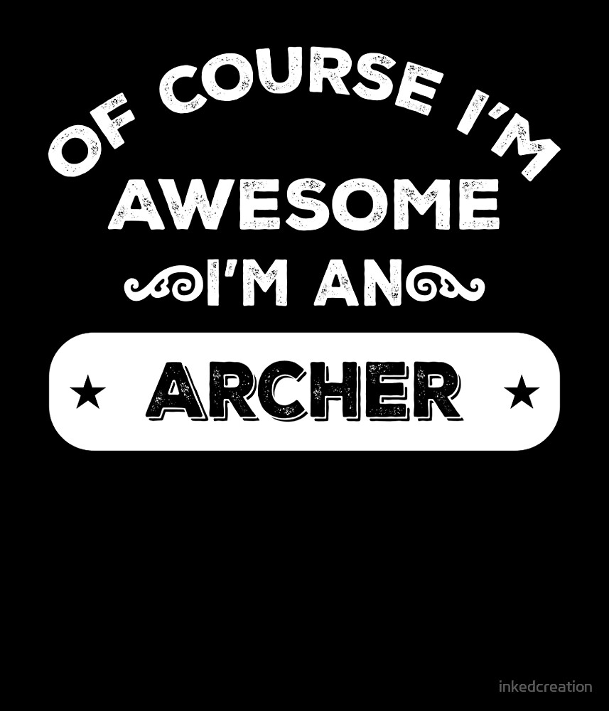 OF COURSE I'M AWESOME I'M AN ARCHER by inkedcreation