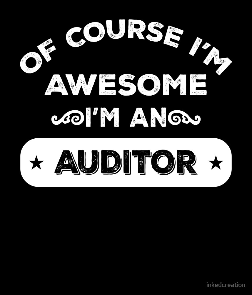 OF COURSE I'M AWESOME I'M AN AUDITOR by inkedcreation