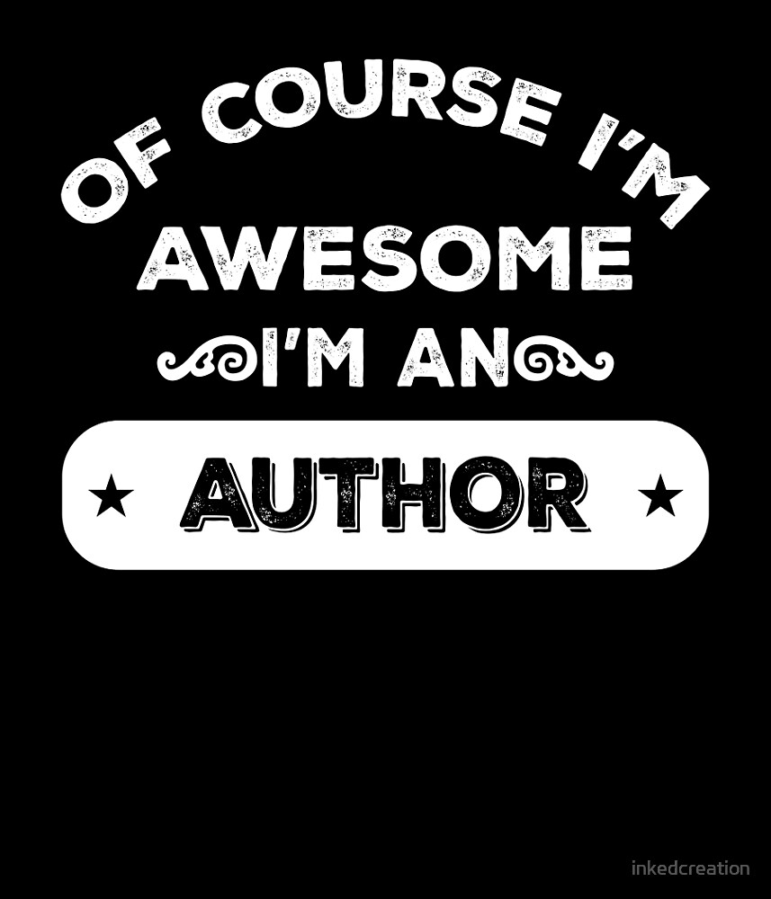 OF COURSE I'M AWESOME I'M AN AUTHOR by inkedcreation