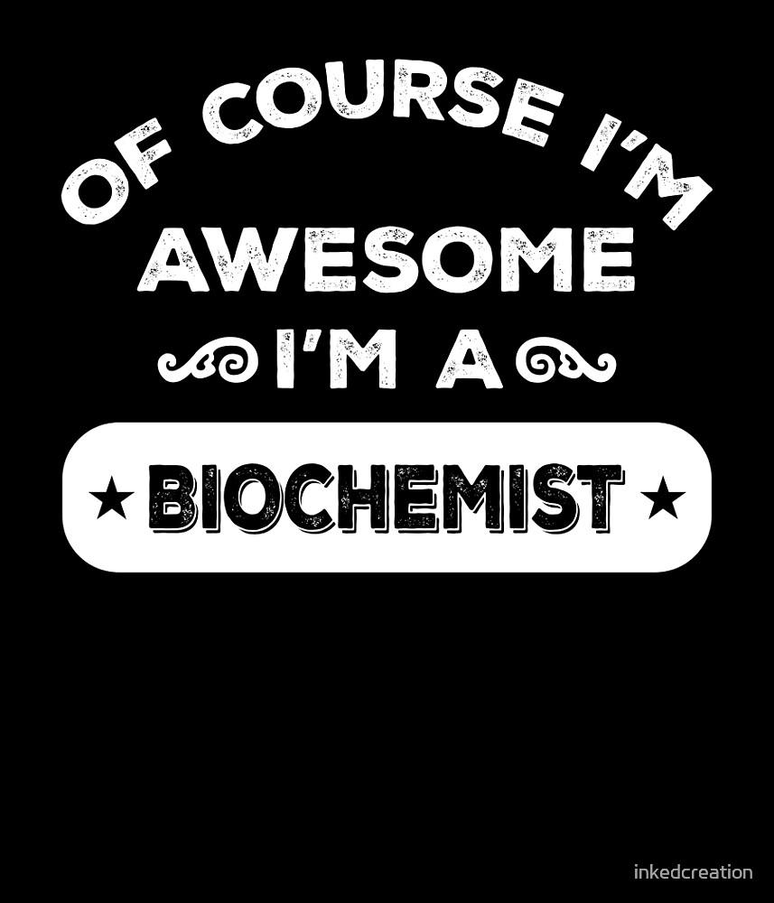 OF COURSE I'M AWESOME I'M A BIOCHEMIST by inkedcreation