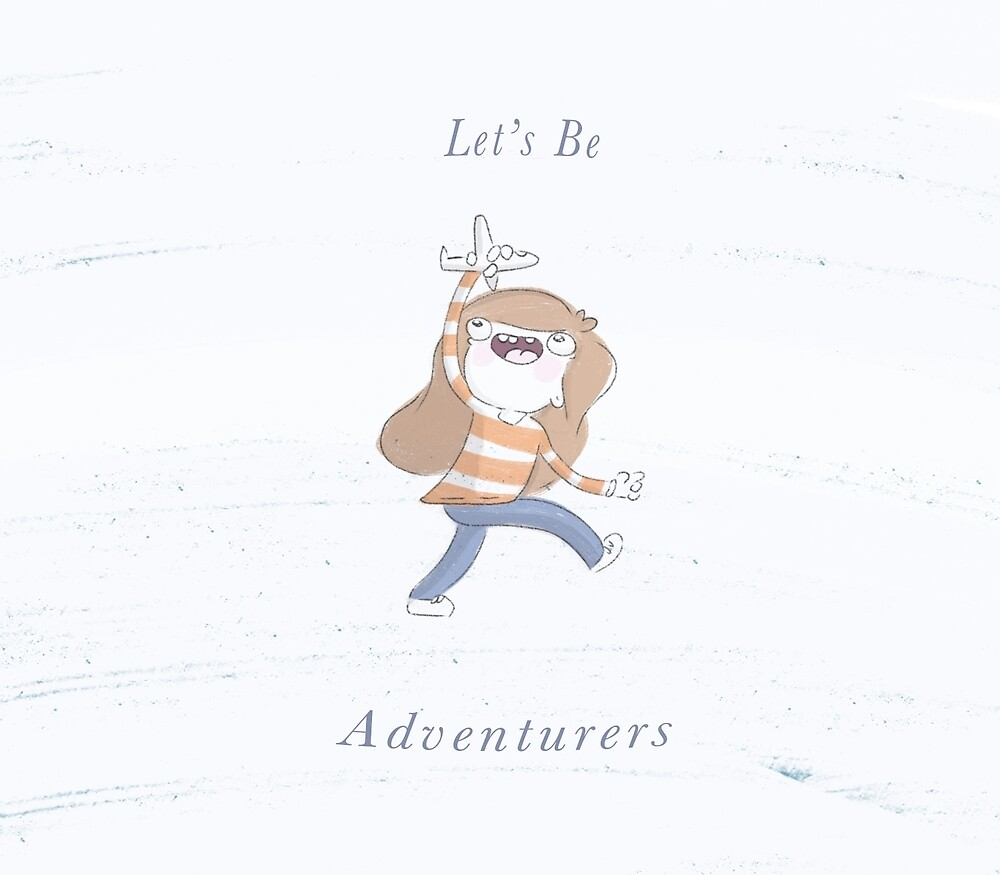 Let's Be Adventurers  by LisaVertudaches
