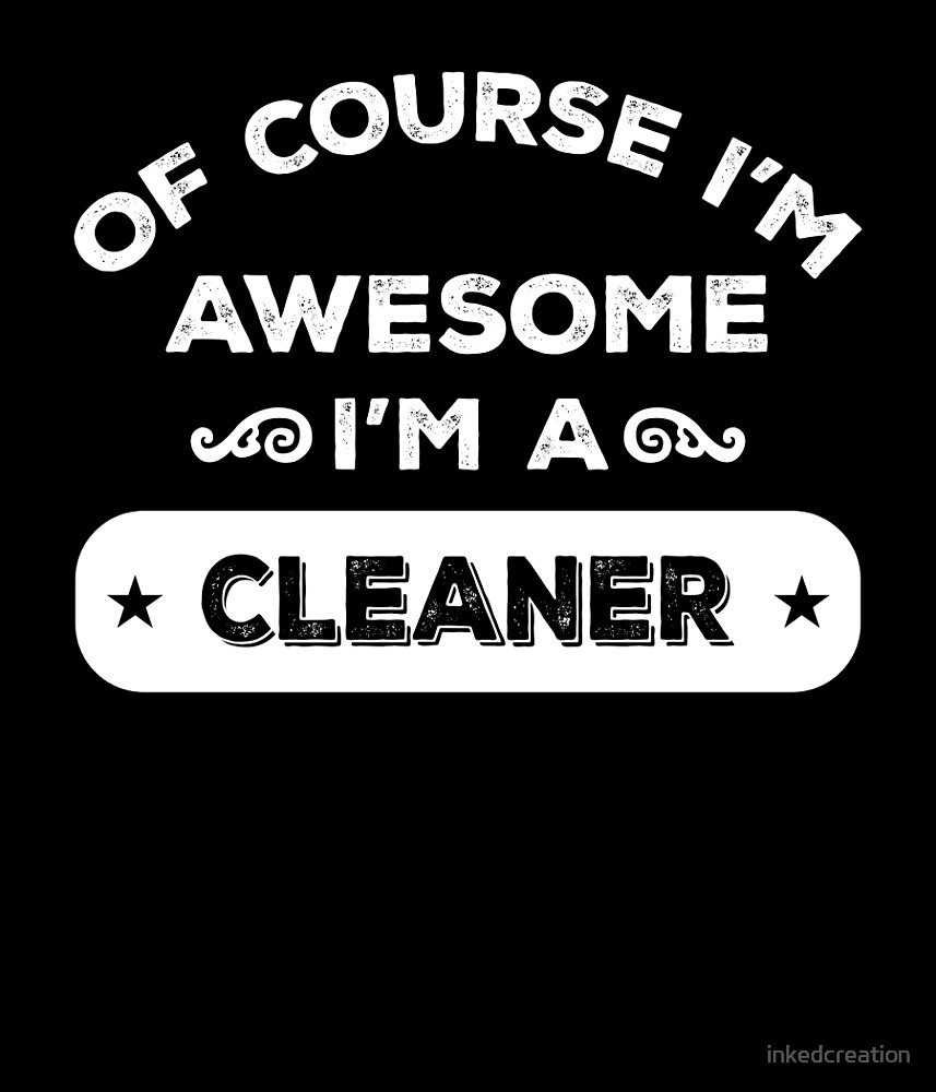 OF COURSE I'M AWESOME I'M A CLEANER by inkedcreation