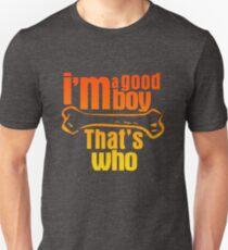 I'm a good boy - That's who Slim Fit T-Shirt