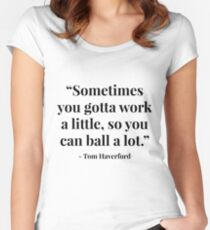 """""""Sometimes you gotta work a little, so you can ball a lot."""" - Tom Haverford Women's Fitted Scoop T-Shirt"""