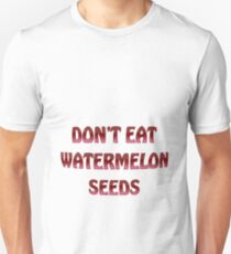 Don't eat watermelon seeds T-Shirt