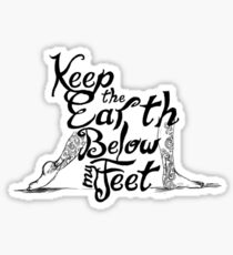 Keep the Earth Below My Feet Sticker