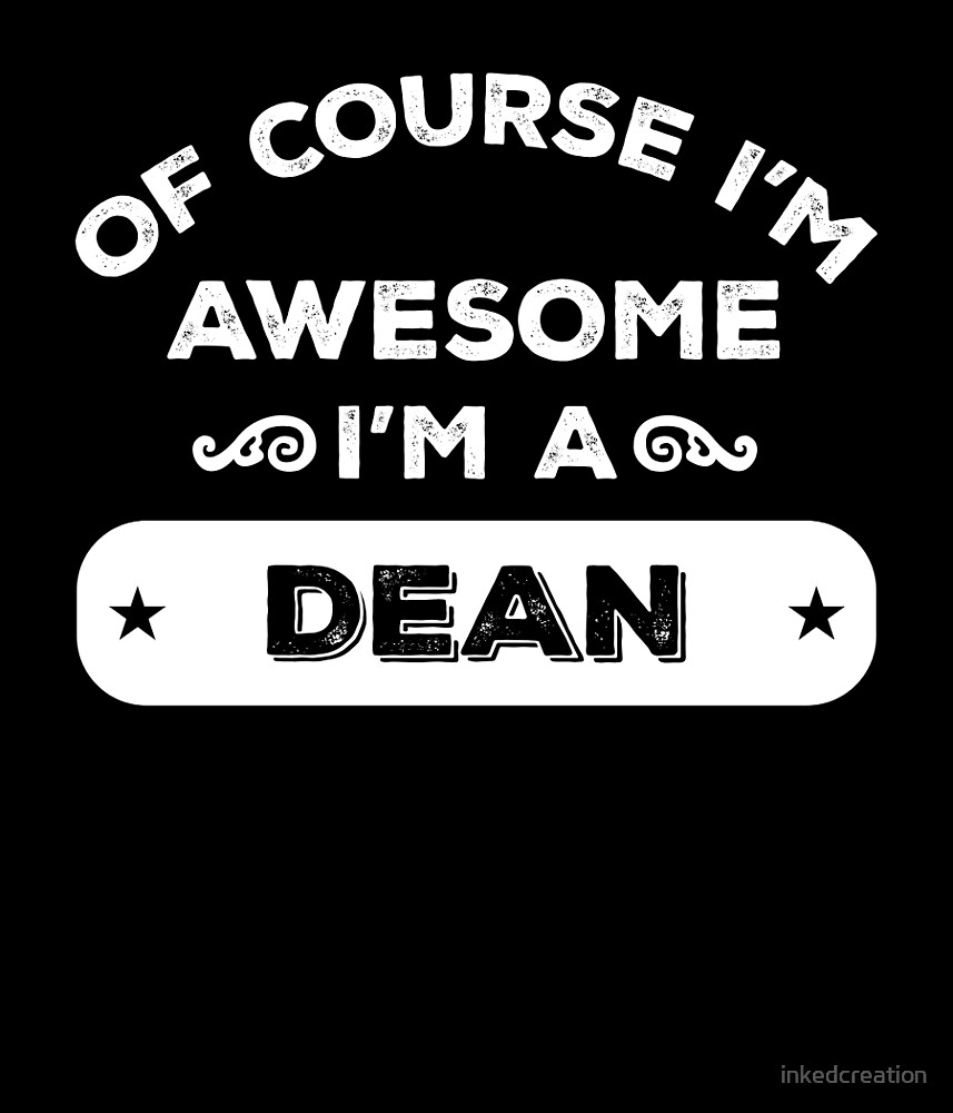 OF COURSE I'M AWESOME I'M A DEAN by inkedcreation