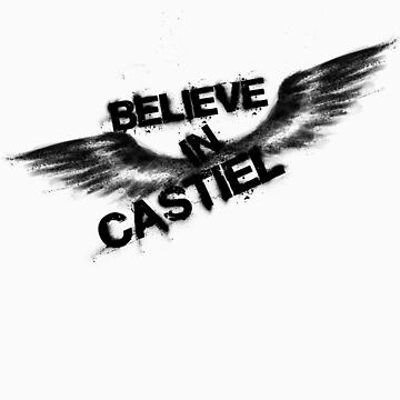Believe in Castiel -- dark graffiti by webgeekist