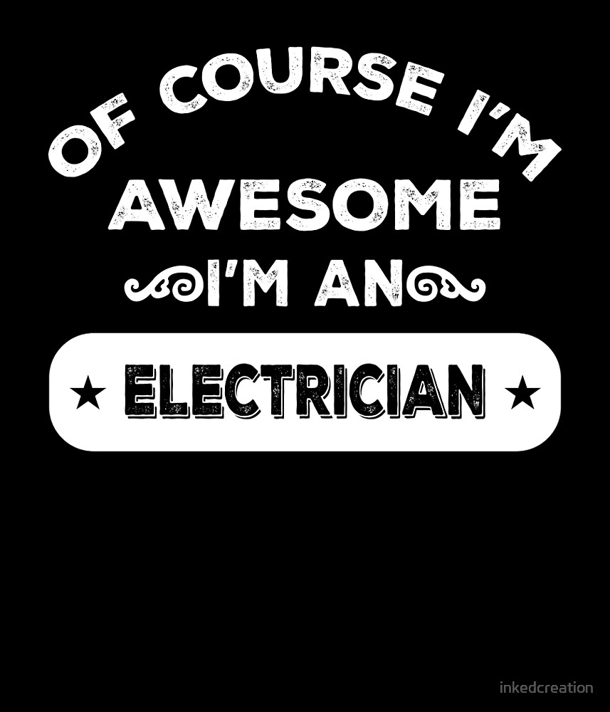 OF COURSE I'M AWESOME I'M AN ELECTRICIAN by inkedcreation