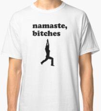 Namaste Bitches Classic T-Shirt