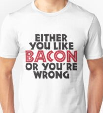 Either you like bacon, or your wrong T-Shirt