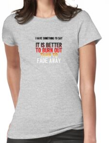 Highlander - I have something to say, it is better to burn out... Womens Fitted T-Shirt