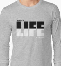 Life in Living Theatre Long Sleeve T-Shirt