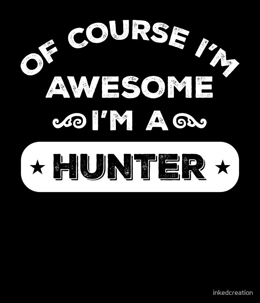 OF COURSE I'M AWESOME I'M A HUNTER by inkedcreation