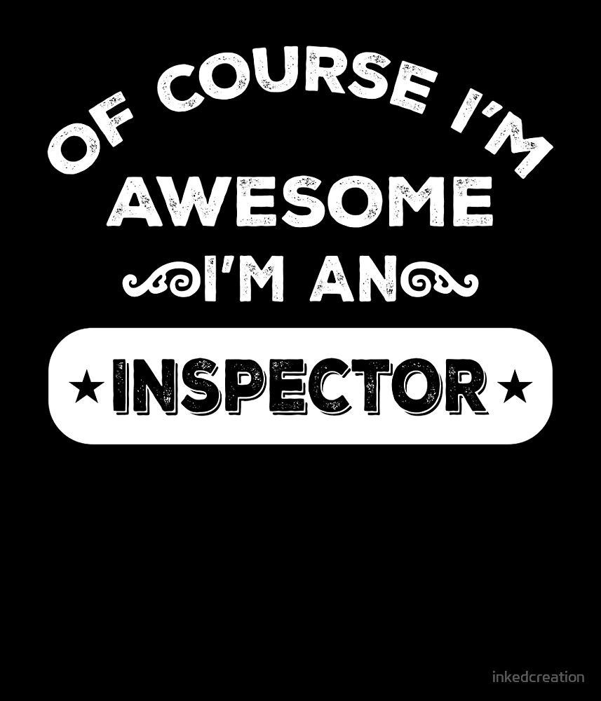 OF COURSE I'M AWESOME I'M AN INSPECTOR by inkedcreation