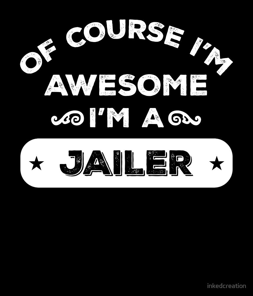 OF COURSE I'M AWESOME I'M A JAILER by inkedcreation
