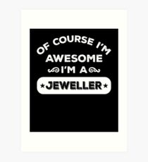 OF COURSE I'M AWESOME I'M A JEWELLER Art Print