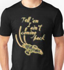 Tell 'em I ain't coming back T-Shirt