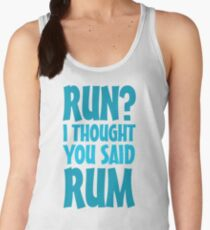 Run? I thought you said rum Women's Tank Top
