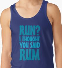 Run? I thought you said rum Tank Top