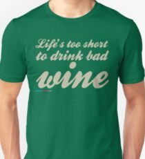 Life's Too Short To Drink Bad Wine T-Shirt