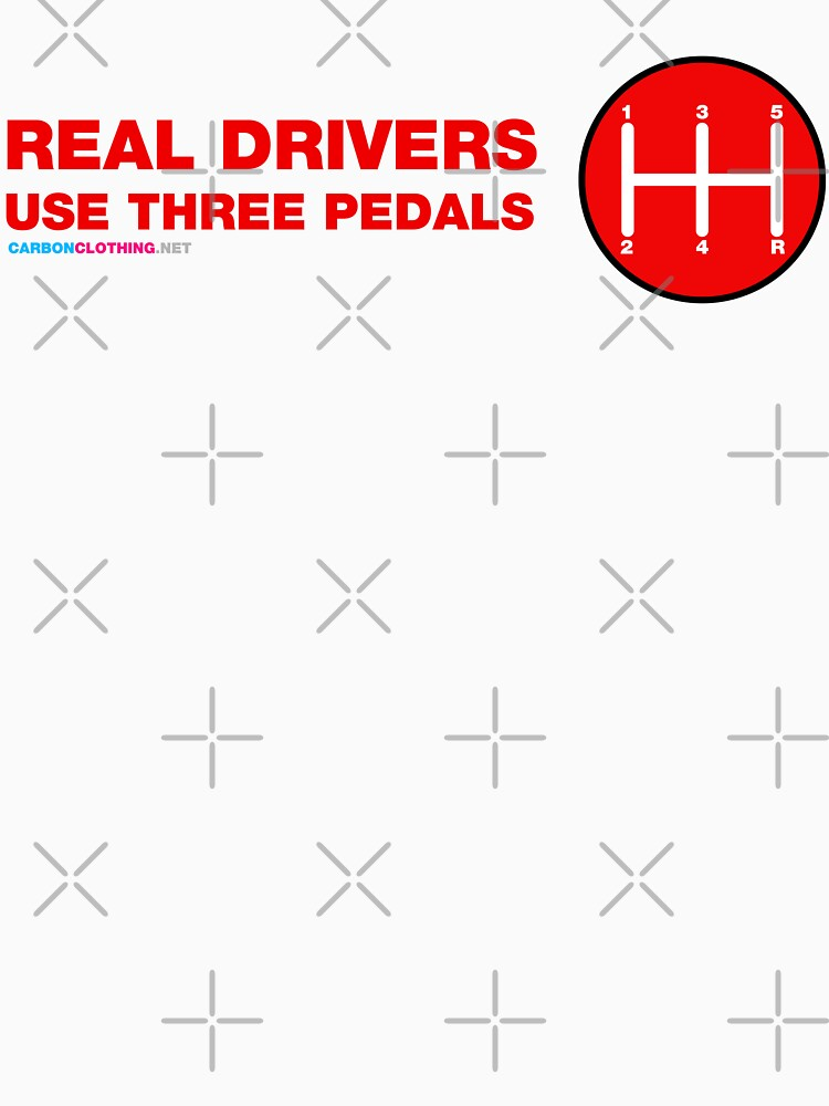 Real Drivers Use Three Pedals by CarbonClothing