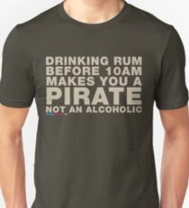 Drinking Rum Before 10am Makes You A Pirate, Not An Alcoholic Unisex T-Shirt