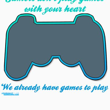 Gamers Don't Play Games With Your Heart by GeekGamer