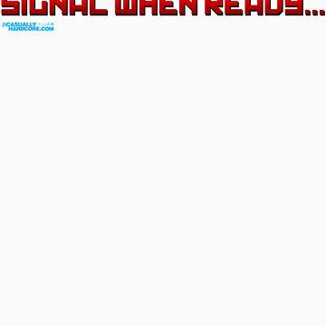 Signal When Ready... by GeekGamer