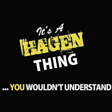 It's a Hagen thing you wouldn't understand - T-shirts & Hoodies by ganeeshaa
