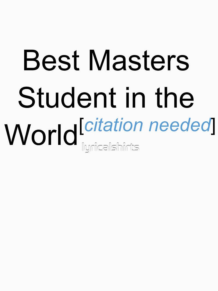 Best Masters Student in the World - Citation Needed! by lyricalshirts