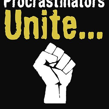 Precrastinators unite tomorrow - T-shirts & Hoodies by ganeeshaa