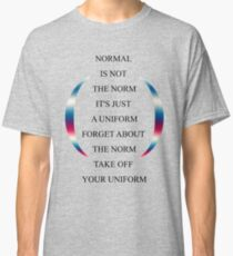 Normal is not the norm Classic T-Shirt
