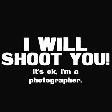 I will shoot you its's ok, I'm a photographer - T-shirts & Hoodies by ganeeshaa