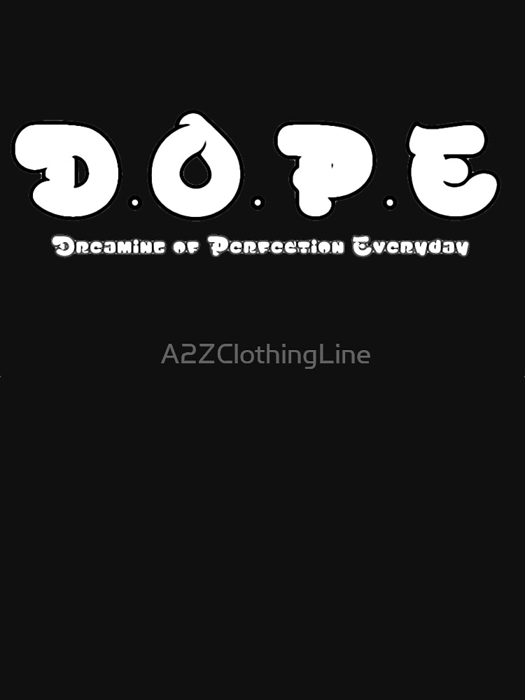 D.O.P.E. Dreaming Of Perfection Everyday by A2ZClothingLine