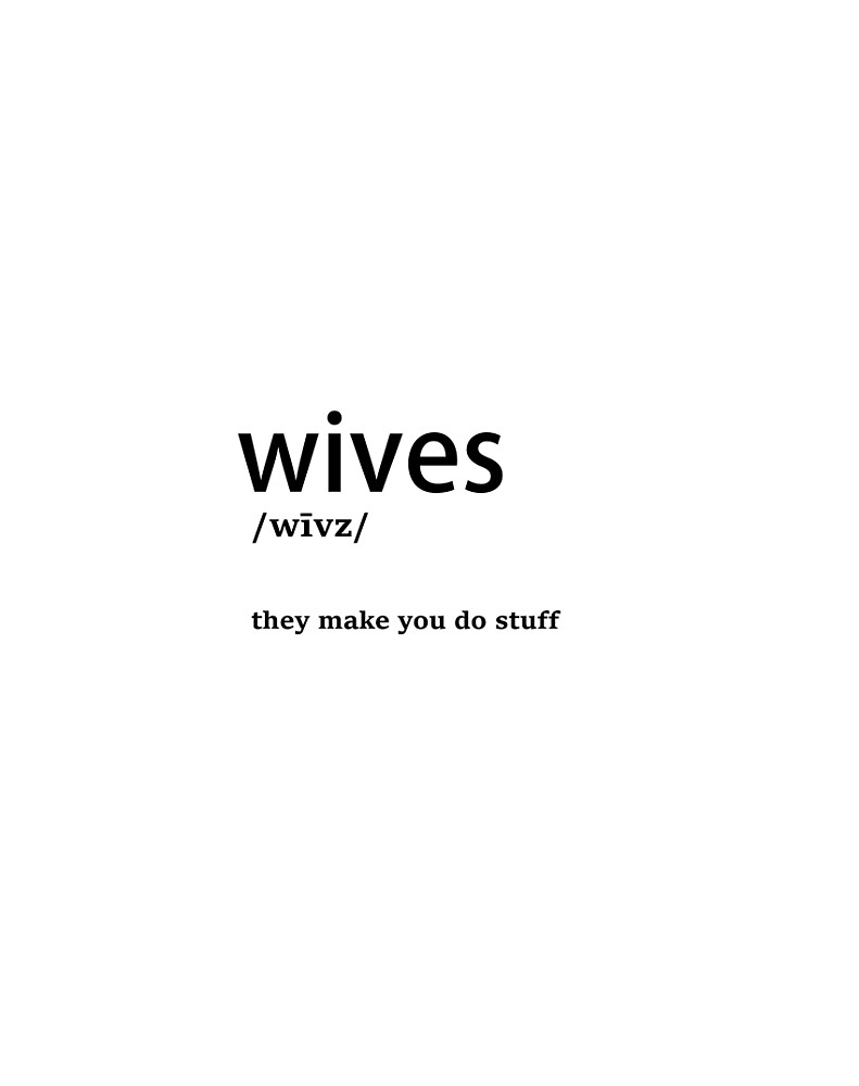 Wives - They Make you Do Stuff by thundergun