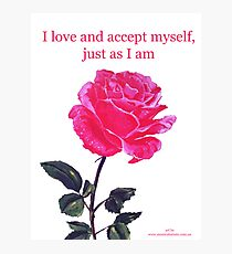 Pink rose with text 'I love and accept myself, just as I am' Photographic Print