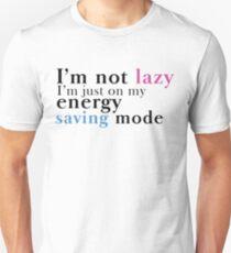 I'm not Lazy. I'm in my energy saving mode Unisex T-Shirt