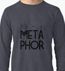its a metaphor Lightweight Sweatshirt
