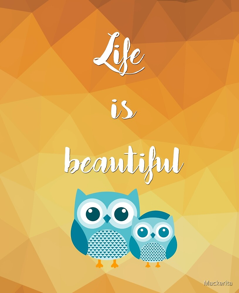 Life is Beautiful by Mackerita