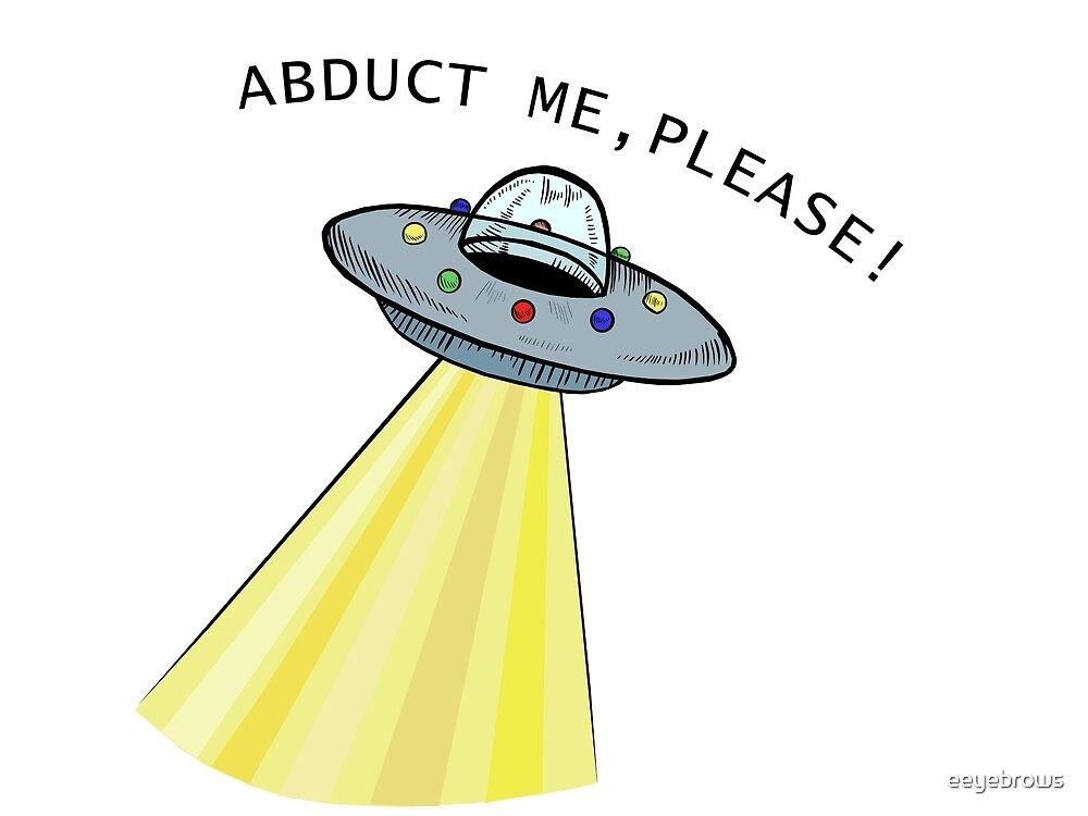 Abduct Me, Please! by eeyebrows
