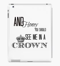 You should see me in a crown iPad Case/Skin