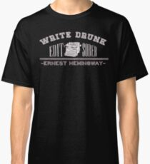 Write Drunk, Edit Sober Classic T-Shirt