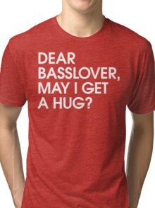 Dear Basslover, May I Get A Hug? Tri-blend T-Shirt