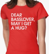 Dear Basslover, May I Get A Hug? T-Shirt
