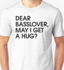 Dear Basslover, May I Get A Hug? Unisex T-Shirt