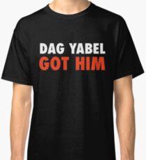 Dag Yabel Got Him Classic T-Shirt