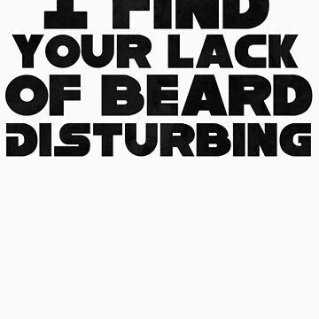 I find your lack of beard Disturbing by GrandTickler