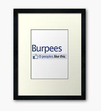 BURPEES? FACEBOOK Framed Print